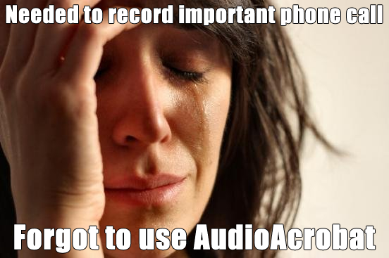 [Meme] Needed To Record Important Phone Call… Forgot To Use AudioAcrobat