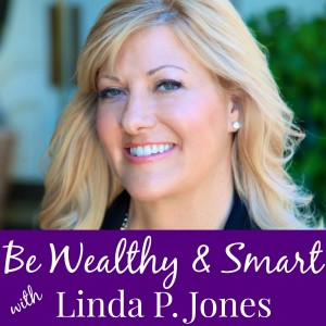 Be Wealthy & Smart with Linda P. Jones
