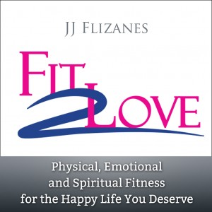 Fit 2 Love: Physical, Emotional and Spiritual Fitness for the Happy Life You Deserve