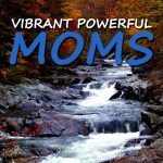 [Featured Podcast] Vibrant Powerful Moms