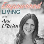 [Featured Podcast] Empowered Living With Ann O'Brien